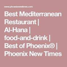 Best Mediterranean Restaurant | Al-Hana | food-and-drink | Best of Phoenix® | Phoenix New Times