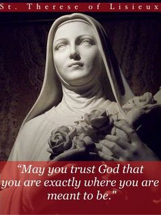 Therese of Lisieux - You are exactly where you are meant to be Catholic Quotes, Catholic Prayers, Catholic Saints, Religious Quotes, Roman Catholic, Catholic Religion, Ste Therese, St Therese Of Lisieux, Prayer To St Therese