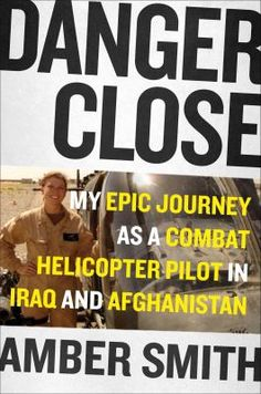 Danger close : one woman's epic journey as a combat helicopter pilot in Afghanistan and Iraq 10/16
