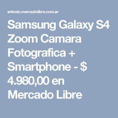 Samsung Galaxy S4 Zoom  Camara Fotografica + Smartphone - $ 4.980,00 en Mercado Libre