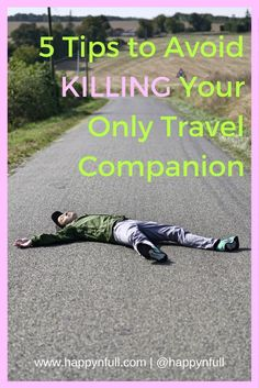 Tips to avoid killing your only travel companion | Relationship advice | Travel Advice | Travel Tips