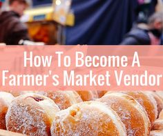 One of the best ways to earn extra income is to sell your product or baked good at local farmers markets. These are the best tips to become a vendor.