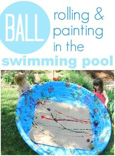 Painting with tennis ball and wading pool. Could do smaller scale with a box and marbles.