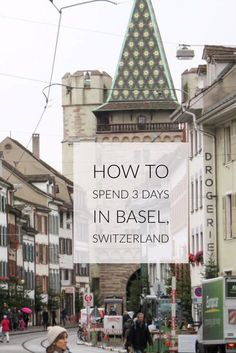 How to Spend 3 days in Basel, Switzerland!