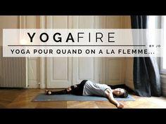 Yoga pour quand on a la flemme... - Yoga Fire By Jo - YouTube