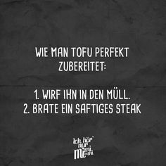 Wie man Tofu perfekt zubereitet: 1. Wirf ihn in den Müll. 2. Brate ein saftiges… Best Quotes, Funny Quotes, Totally Me, Visual Statements, Live Love, True Stories, Sentences, Fails, Haha