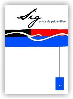 Sig: revista de psicanálise. Porto Alegre: Sigmund Freud Associação Psicanalítica, v.1 , n.1 , ago. 2012. 140 p.