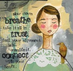 Feel Your Aliveness! I <3 the art of Kelly Rae Roberts.