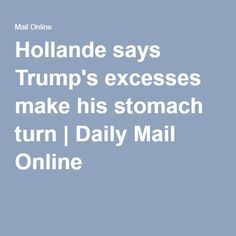 Hollande says Trump's excesses make his stomach turn | Daily Mail Online