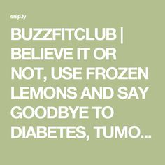 BUZZFITCLUB | BELIEVE IT OR NOT, USE FROZEN LEMONS AND SAY GOODBYE TO DIABETES, TUMORS, OVERWEIGHT