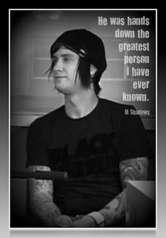 """""""He was hands down the greatest person I have ever known.""""  M Shadows"""