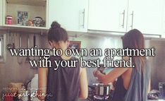 Would love to have an apartment with my best friend... Nothing better then sharing a home together with my best friend... except movies and late night snacks which I could share with my best friend which in turn would make this idea the best in the world...