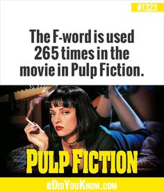 The F-word is used 265 times in the movie in Pulp Fiction. The More You Know, Good To Know, Did You Know, Guilty Conscience, Pulp Fiction, Puns, Confessions, I Laughed, Famous People