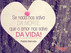 Se nada nos salva da morte, que o amor nos salve da vida! #amor #vida #força #mca