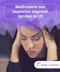 """Medicament nou împotriva migrenei, aprobat de UE.  Numai cei care suferă de migrenă pot să descrie intensitatea simptomelor. Este greu de descris cât de copleșitoare poate fi această afecțiune """"tăcută"""". Acum există un medicament nou pentru prevenirea ei, fapt care constituie un factor încurajator pentru milioane de persoane. Science, Loosing Weight, Vitamins, Neurology"""