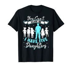 You Can't Scare Me I Have Five Daughters T-Shirt. You Can't Scare Me I Have Five Daughters is the perfect design for your daddy, papa, pops or pappa at Christmas time. Any proud dad would love to wear this novelty saying. A cool funny quote that is the ideal gift from a son to his father, especially if he lives with many sisters. The best girls in the family would think this design is the perfect present idea for both mom and dad.