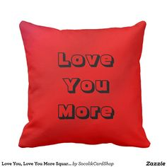 "Love You, Love You More Square Pillow Red Gradient - This colorful pillow, in our ""Gradients"" pattern, will brighten any room! One side says ""Love You"", the other side says ""Love You More"". A great gift for Valentine's Day. All Rights Reserved © 2013 Alan & Marcia Socolik"