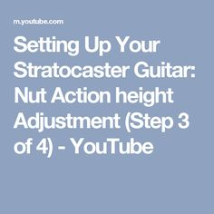 Setting Up Your Stratocaster Guitar: Nut Action height Adjustment (Step 3 of 4) - YouTube