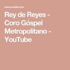 Rey de Reyes -  Coro Góspel Metropolitano - YouTube