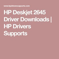 HP Deskjet 2645 Driver Downloads | HP Drivers Supports