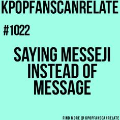U got a messeji~ Kpop fans can relate~rofl, others pointed this out to me before I realized it myself.