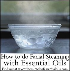 diy facial steaming with essential oils