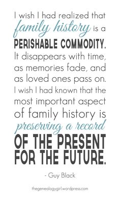 Quote: Family History, A Perishable Commodity