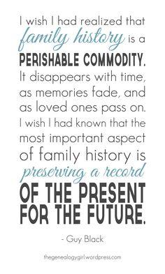 Quote: Family History, A Perishable Commodity