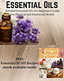 Free Kindle Book -   Essential Oils: Detailed Essential Oils For Beginners Guide For Physical and Emotional Health - Including FREE 50 DIY Essential Oil Recipes ebook