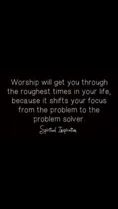Worshipping will get you through tough times!!!!!  If any man be a worshipper, God heareth him!!! Worship God with all that is within you peeps!!!!