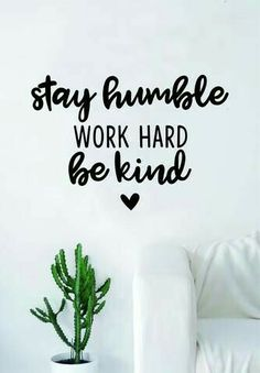 painting Walls Quotes - Stay Humble Work Hard Be Kind Quote Wall Decal Sticker Bedroom Living Room Art Vinyl Beautiful Inspirational Cute Motivational Teen Heart. The Words, Words Of Comfort, Kindness Quotes, Short Inspirational Quotes, Inspirational Wall Decals, Cute Quotes, Be Kind Quotes, Cute Motivational Quotes, Fun Life Quotes