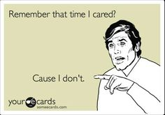 remember that time i cared?