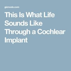 This Is What Life Sounds Like Through a Cochlear Implant