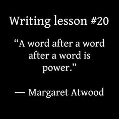 """Writing tips, """"A word after a word after a word is power. Writing Lessons, Writing Tips, Margaret Atwood, Short Stories, Poems, Fiction, Cards Against Humanity, Poetry, Daily Writing Prompts"""