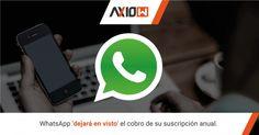 WhatsApp 'dejará en visto' el cobro de su suscripción anual.