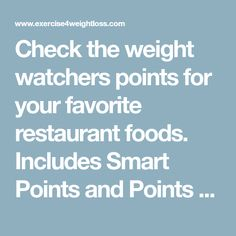 Check the weight watchers points for your favorite restaurant foods. Includes Smart Points and Points Plus and Original Numbers.