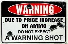 """Amazon.com: Warning Due to Price Increase on Ammo Do Not Expect a Warning Shot 8"""" X12"""" Metal Sign: Patio, Lawn & Garden"""