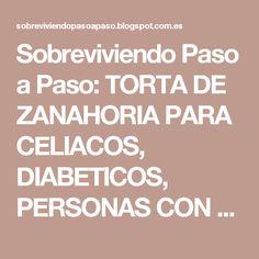 Sobreviviendo Paso a Paso: TORTA DE ZANAHORIA PARA CELIACOS, DIABETICOS, PERSONAS CON COLESTEROL ALTO, EN DIETA O INTORELANTES A LA LACTOSA (FACIL EN 10 PASOS)