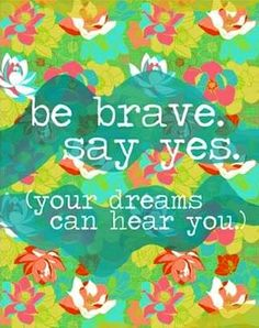 Be brave quote via Carol's Country Sunshine on Facebook and www.BraveGirlsClub.com