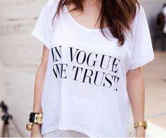 In Vogue We Trust ... So true!