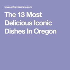 The 13 Most Delicious Iconic Dishes In Oregon