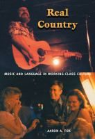 Real Country: Music and Language in Working-Class Culture, by Aaron A. Fox