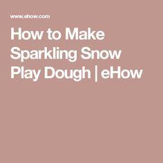 How to Make Sparkling Snow Play Dough | eHow