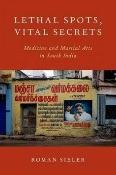 Lethal Spots, Vital Secrets: Medicine and Martial Arts in South India