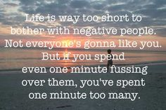 Life is too short to bother with negative people.
