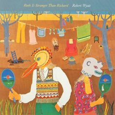 Robert Wyatt, Ruth Is Stranger Than Richard (Virgin, 1975)