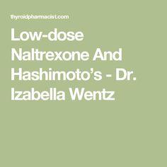 Low-dose Naltrexone And Hashimoto's - Dr. Izabella Wentz
