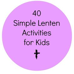 40 lent- this is Catholic so all the ideas won't work for us, but there are some good ones.
