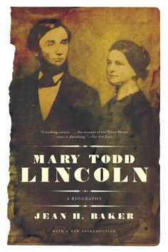 Mary Todd Lincoln, by Jean H. Baker - if interested who she was and why she did some of the things she did, then will enjoy this biography