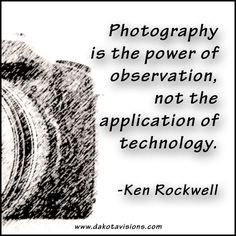 Thoughtful Thursday Thoughtful Thursday Quote by Ken Rockwell on See You Behind the Lens. Dakota Visions Photography LLC www. Vision Photography, Photography Words, Quotes About Photography, Aerial Photography, Photo Quotes, Art Quotes, Inspirational Quotes, Quotable Quotes, Motivational